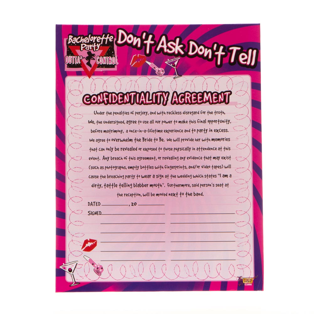 Shower the Bride to Be With Laughter and Fun. Keep your wild night under wraps with the Bachelorette Confidentiality Agreement! Your favorite ladies will love signing this don't ask don't tell bachelorette agreement decoration. Display this pink confidentiality agreement during your wild night for a silly and fun outing with the girls! Agreement decoration is approximately 7 3/4 x 10. Bachelorette party supply has spaces for guests to sign and date. Pop out stand for easy display. Host a bachelorette party or pre-wedding party your bride to be will cherish with silly and sassy party supplies. Celebrate the lovable ladies in your life with hysterical favors, toys, and gifts!